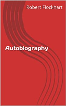 Autobiography Of Robert Flockhart (English Edition) de [Flockhart, Robert]