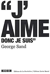 J'aime donc je suis (1804-1876) par George Sand