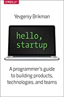 Hello, Startup: A Programmer's Guide to Building Products, Technologies, and Teams Front Cover