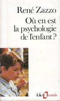 Où en est la psychologie de l'enfant? par René Zazzo