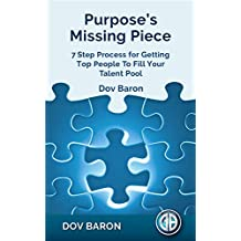 Purpose's Missing Piece: 7 Steps Process for Getting Your Top People Fill Your Talent Pool