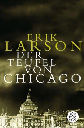 Der Teufel von Chicago: Ein Architekt, ein Mörder und die Weltausstellung, die Amerika veränderte