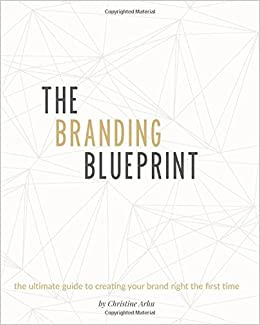 The branding blueprint the ultimate guide to creating your brand the branding blueprint the ultimate guide to creating your brand right the first time christine arhu 9781977566676 amazon books malvernweather Choice Image