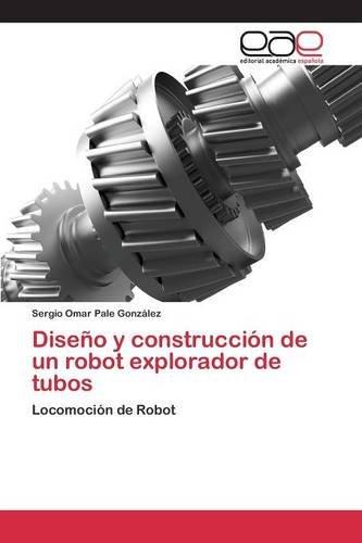 Descargar Libro Diseño Y Construcción De Un Robot Explorador De Tubos Pale González Sergio Omar