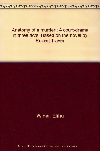Anatomy of a murder;: A court-drama in three acts. Based on the novel by Robert Traver