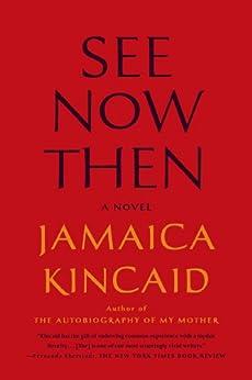 See Now Then: A Novel by [Kincaid, Jamaica]