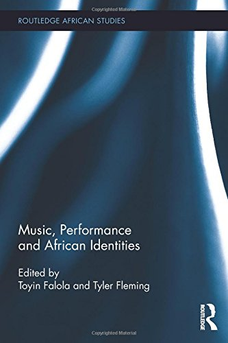 Music, Performance and African Identities (Routledge African Studies)