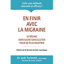 En finir avec la migraine: Le régime sans sucre sans gluten pour ne plus souffrir (French Edition)
