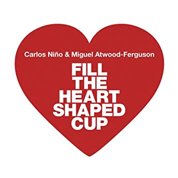 Carlos, Atwood-Ferguson - Fill the Heart Shaped Cup - Amazon ...