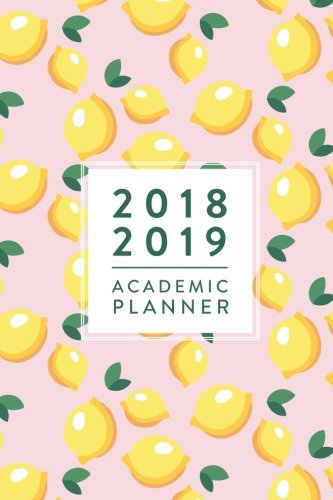 2018 2019 Academic Planner: Daily Monthly & Weekly Academic Student Planner | 2018-2019, Pink Lemons, August 2018 - July 2019, 6