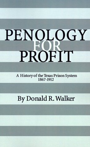 Penology for Profit: A History of the Texas Prison System, 1867-1912 (Texas A&M Southwestern Studies) pdf