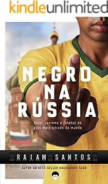 NEGRO NA RÚSSIA: Sexo, Racismo e Futebol... No País Mais Odiado Do Mundo [Ebook] (English Edition)