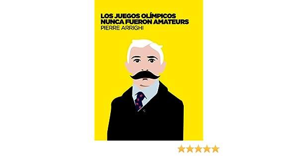 Los juegos olimpicos nunca fueron amateurs: Poderes y reglamentacion en las olimpiadas de 1894 a 1930 (La otra historia del fútbol nº 2) eBook: Arrighi, Pierre: Amazon.es: Tienda Kindle