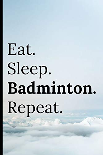 Eat Sleep Badminton Repeat: Notebook / Journal 120 Lined Pages por Adrec Publishing