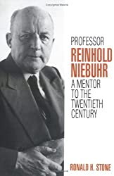 Professor Reinhold Niebuhr: A Mentor to the Twentieth Century