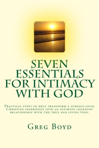 Seven Essentials for Intimacy With God: Practical steps to help transform a surface-level Christian experience into an intimate covenant relationship with the true and living God.