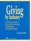 Giving by Industry : A Reference Guide to the New Corporate Philanthropy 1999-2000, Smith, Craig and Weeden, Curt, 0834216582