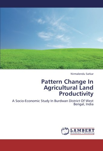 Pattern Change In Agricultural Land Productivity: A Socio-Economic Study In Burdwan District Of West Bengal, India