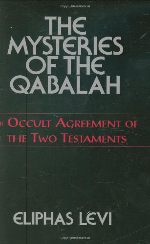 The Mysteries of the Qabalah: or Occult Agreement of the Two Testaments (Testament Of Levi)