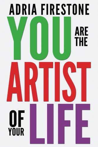 You Are the Artist of Your Life: Adria Firestone: 9780983553779 ...