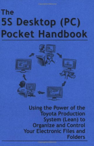 Price comparison product image The 5S Desktop (PC) Pocket Handbook - Using the Power of the Toyota Production System (Lean) to Organize and Control Your Electronic Files and Folders