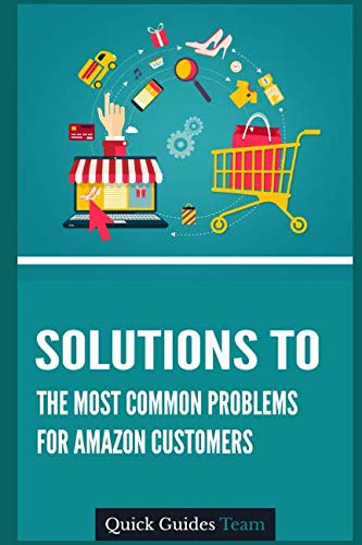 SOLUTIONS TO THE MOST COMMON PROBLEMS FOR AMAZON CUSTOMERS: Managing Your Account, Problem With An Order, Payment Issues, Where's My Stuff? (Digital Payment Settings)