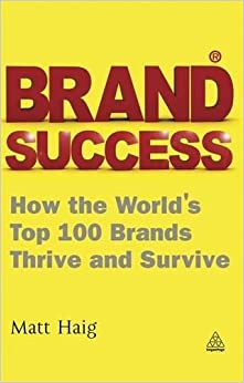 Book Brand Success: How the World's Top 100 Brands Thrive and Survive