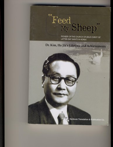 feed-my-sheep-pioneer-of-the-church-of-jesus-christ-of-latter-day-saints-in-korea-dr-kim-ho-jiks-lif