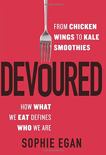 Book Cover: Devoured: From Chicken Wings to Kale Smoothies--How What We Eat Defines Who We Are