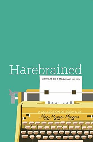 Harebrained: It seemed like a good idea at the time (Seemed Like A Good Idea At The Time)