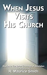 When Jesus Visits His Church: A Study of the Seven Churches of Asia (Revelation Chapters 2-3)