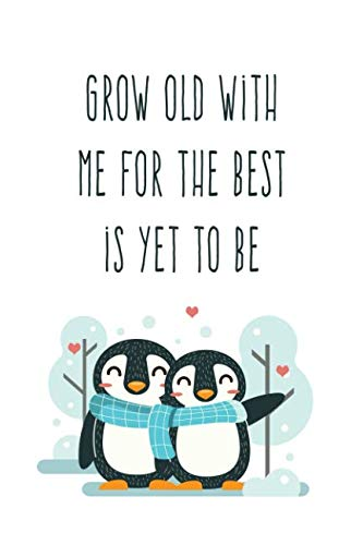 Grow Old With Me For The Best Is Yet To Be: Romantic Love Quote Notebook for Her (Penguins Notebook)