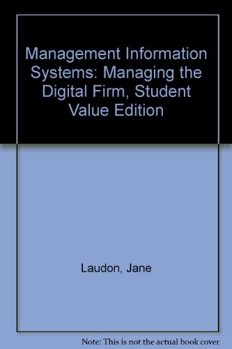 Management Information Systems: Managing the Digital Firm, Student Value Edition (10th Edition)