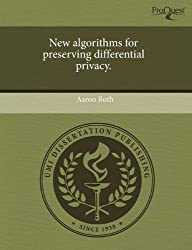 New Algorithms for Preserving Differential Privacy