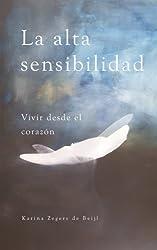 La alta sensibilidad, vivir desde el corazón (Spanish Edition)