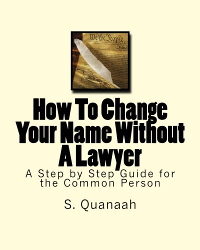 How To Change Your Name Without A Lawyer: A Step by Step Guide for the Common Person PDF