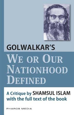 Golwalkar's We or Our Nationhood Defined: A Critique With the Full Text of the Book