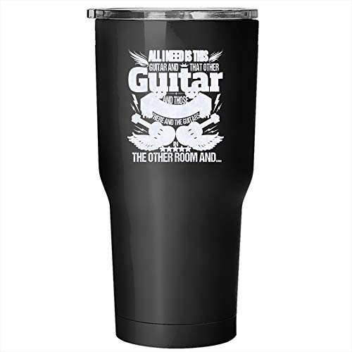 All I Need Is This Guitar Tumbler 30