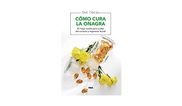 Amazon.com: Cómo cura la onagra (SALUD) (Spanish Edition) eBook: Jordi Cebrián: Kindle Store