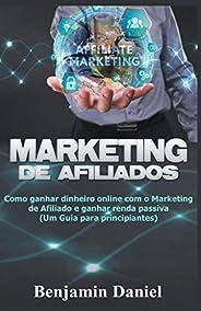 Marketing de Afiliados: Como Ganhar Dinheiro Online com o Marketing de Afiliado e Ganhar Renda Passiva (Um Gui