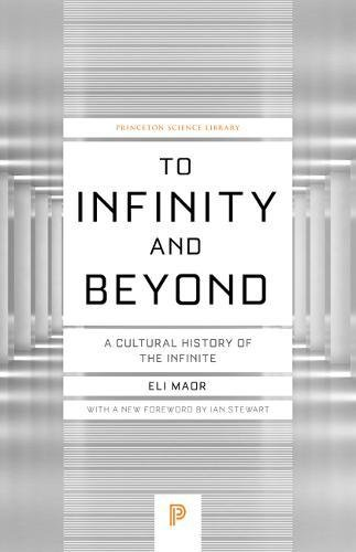 To Infinity and Beyond: A Cultural History of the Infinite - New Edition (Princeton Science Library)