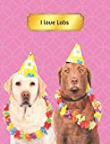 I Love Labs: Labrador Dog Journal Notebook 150