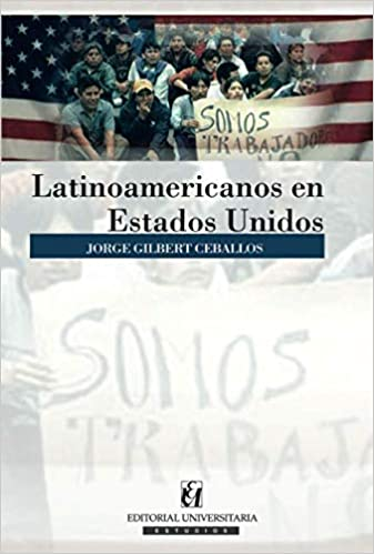Latinoamericanos en Estados Unidos: Amazon.es: Jorge Gilbert ...