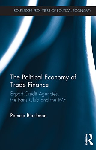 the-political-economy-of-trade-finance-export-credit-agencies-the-paris-club-and-the-imf-routledge-f