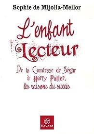 L'enfant lecteur : De la Comtesse de Ségur à Harry Potter, les raisons du succès par Sophie de Mijolla-Mellor