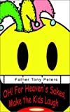 img - for Oh! for Heaven's Sakes, Make the Kids Laugh book / textbook / text book