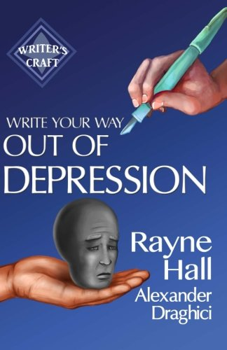 Write Your Way Out Of Depression: Practical Self-Therapy For Creative Writers (Writer's Craft) (Volume 21)