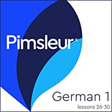 Pimsleur German Level 1 Lessons 26-30: Learn to Speak and Understand German with Pimsleur Language Programs Speech by  Pimsleur Narrated by  Pimsleur