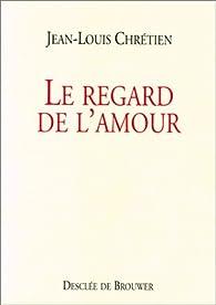 Le Regard de l'amour par Jean-Louis Chrétien