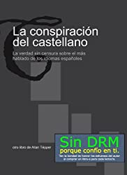 La conspiración del castellano: La verdad sin censura sobre el más hablado de los idiomas españoles (Spanish Edition)